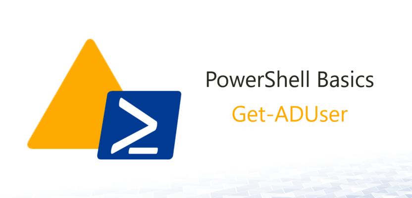 AD PowerShell Basics 2:  Get-ADUser