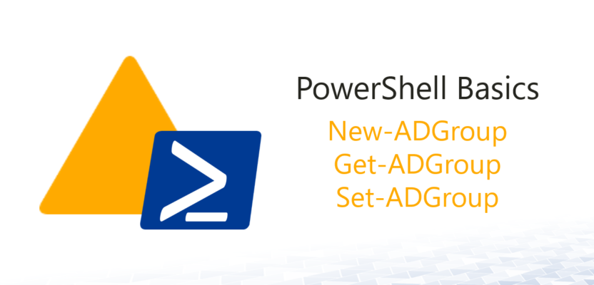AD PowerShell Basics 4: ADGroup cmdlets
