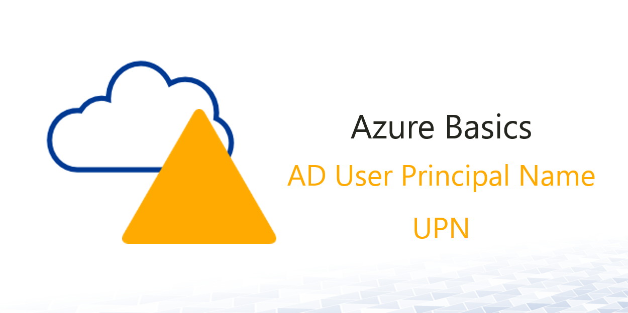 Azure Basics: Azure AD User Principal Name - ActiveDirectoryFAQ